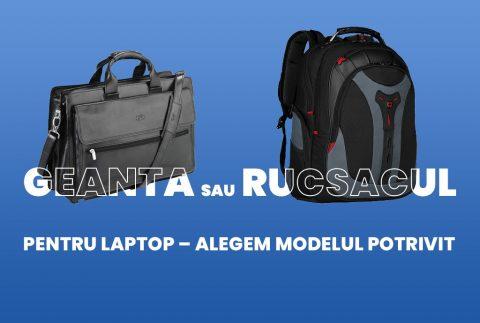 Geanta sau rucsacul pentru laptop – alegem modelul potrivit